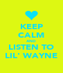 KEEP CALM AND LISTEN TO LIL' WAYNE - Personalised Poster A4 size