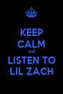 KEEP CALM and LISTEN TO LIL ZACH - Personalised Poster A4 size