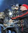 KEEP CALM and LISTEN TO LIMP BIZKIT - Personalised Poster A4 size