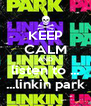 KEEP CALM AND listen to ... ...linkin park - Personalised Poster A4 size