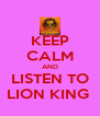 KEEP CALM AND LISTEN TO LION KING  - Personalised Poster A4 size