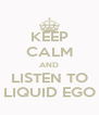 KEEP CALM AND LISTEN TO LIQUID EGO - Personalised Poster A4 size