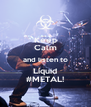 Keep Calm and listen to Liquid #METAL! - Personalised Poster A4 size