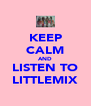 KEEP CALM AND LISTEN TO LITTLEMIX - Personalised Poster A4 size