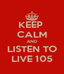 KEEP  CALM AND LISTEN TO LIVE 105 - Personalised Poster A4 size