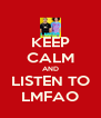 KEEP CALM AND LISTEN TO LMFAO - Personalised Poster A4 size