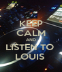 KEEP CALM AND LISTEN TO  LOUIS  - Personalised Poster A4 size