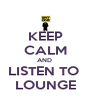 KEEP CALM AND  LISTEN TO  LOUNGE - Personalised Poster A4 size
