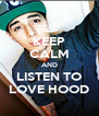 KEEP CALM AND LISTEN TO LOVE HOOD - Personalised Poster A4 size