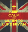 KEEP CALM AND LISTEN TO LUKE BRYAN - Personalised Poster A4 size