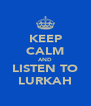 KEEP CALM AND LISTEN TO LURKAH - Personalised Poster A4 size