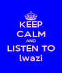 KEEP CALM AND LISTEN TO lwazi - Personalised Poster A4 size