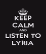 KEEP CALM AND LISTEN TO LYRIA - Personalised Poster A4 size