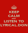 KEEP CALM AND LISTEN TO LYRICAL.DON - Personalised Poster A4 size