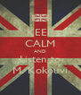 KEEP CALM AND Listen to M. Kokouvi - Personalised Poster A4 size
