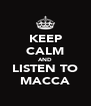 KEEP CALM AND LISTEN TO MACCA - Personalised Poster A4 size