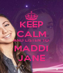 KEEP CALM AND LISTEN TO MADDI JANE - Personalised Poster A4 size