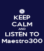KEEP CALM AND LISTEN TO Maestro300 - Personalised Poster A4 size