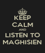 KEEP CALM AND LISTEN TO MAGHISIEN - Personalised Poster A4 size