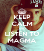 KEEP CALM AND LISTEN TO MAGMA - Personalised Poster A4 size