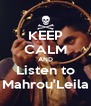 KEEP CALM AND Listen to Mahrou'Leila - Personalised Poster A4 size