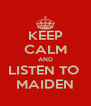 KEEP CALM AND LISTEN TO  MAIDEN - Personalised Poster A4 size