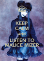 KEEP CALM AND LISTEN TO MALICE MIZER - Personalised Poster A4 size