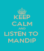 KEEP CALM AND LISTEN TO  MANDIP - Personalised Poster A4 size