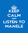 KEEP CALM AND LISTEN TO MANELE - Personalised Poster A4 size