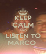 KEEP CALM AND LISTEN TO MARCO  - Personalised Poster A4 size