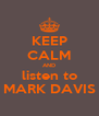 KEEP CALM AND listen to MARK DAVIS - Personalised Poster A4 size