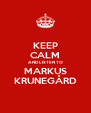 KEEP CALM AND LISTEN TO MARKUS KRUNEGÅRD - Personalised Poster A4 size