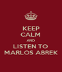 KEEP CALM AND LISTEN TO MARLOS ABREK - Personalised Poster A4 size