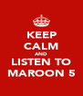 KEEP CALM AND LISTEN TO MAROON 5 - Personalised Poster A4 size