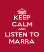 KEEP CALM AND LISTEN TO MARRA - Personalised Poster A4 size