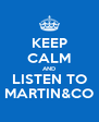 KEEP CALM AND LISTEN TO MARTIN&CO - Personalised Poster A4 size