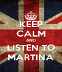 KEEP CALM AND LISTEN TO MARTINA - Personalised Poster A4 size