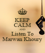 KEEP CALM AND Listen To Marwan Khoury - Personalised Poster A4 size