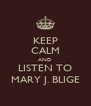 KEEP CALM AND LISTEN TO MARY J. BLIGE - Personalised Poster A4 size