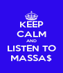 KEEP CALM AND LISTEN TO MASSA$ - Personalised Poster A4 size