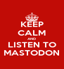 KEEP CALM AND LISTEN TO MASTODON - Personalised Poster A4 size