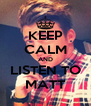 KEEP CALM AND LISTEN TO MATT - Personalised Poster A4 size
