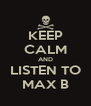 KEEP CALM AND LISTEN TO MAX B - Personalised Poster A4 size