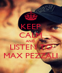 KEEP CALM AND LISTEN TO MAX PEZZALI - Personalised Poster A4 size