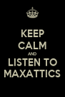 KEEP CALM AND LISTEN TO MAXATTICS - Personalised Poster A4 size