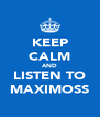 KEEP CALM AND LISTEN TO MAXIMOSS - Personalised Poster A4 size