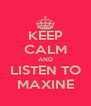 KEEP CALM AND LISTEN TO MAXINE - Personalised Poster A4 size