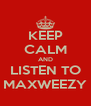 KEEP CALM AND LISTEN TO MAXWEEZY - Personalised Poster A4 size