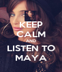 KEEP CALM AND LISTEN TO MAYA - Personalised Poster A4 size