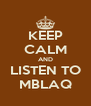 KEEP CALM AND LISTEN TO MBLAQ - Personalised Poster A4 size